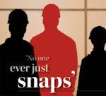No one ever snaps